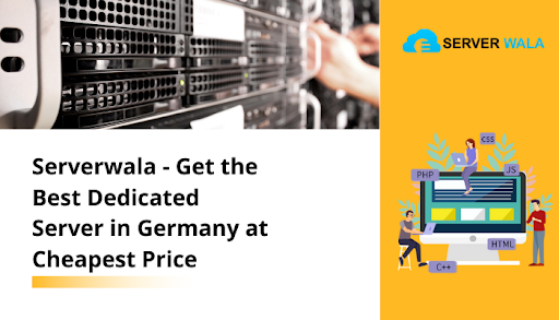 Serverwala – Get the Best Dedicated Server in Germany at Cheapest Price